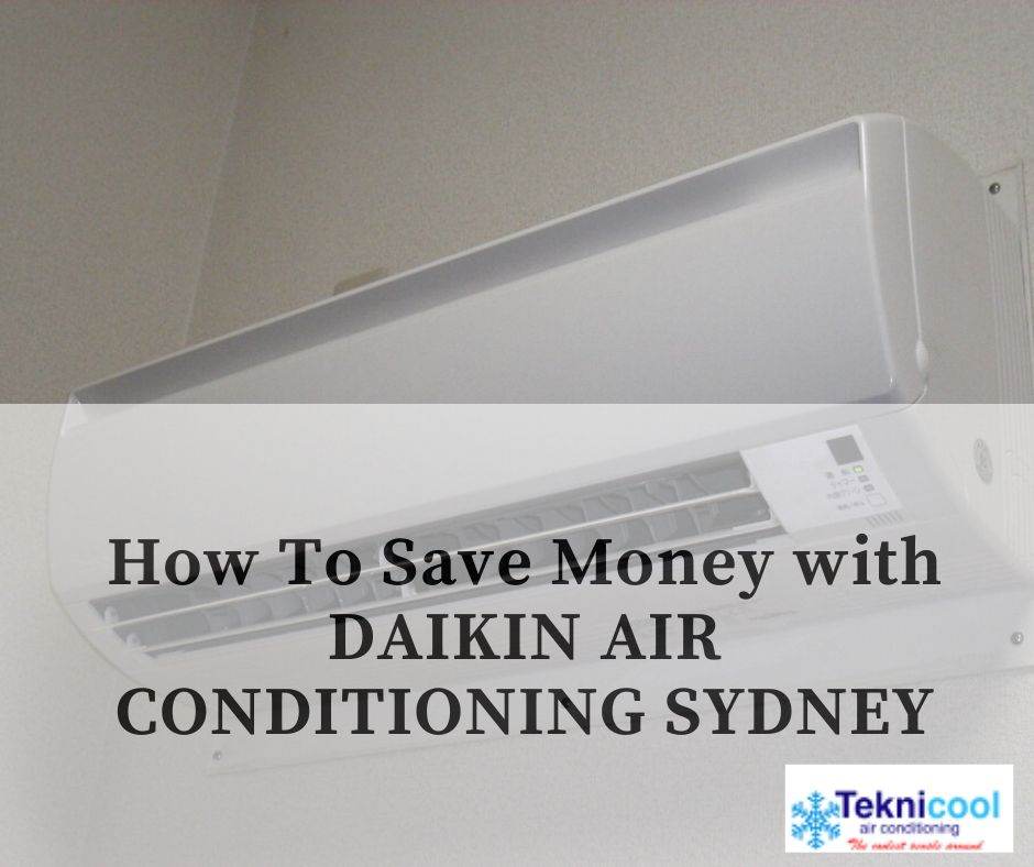 Save Money with DAIKIN AIR CONDITIONING SYDNEY